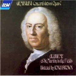 Geminiani: Concerti Grossi Op. 7 by Francesco Geminiani ,   Academy of St Martin in the Fields  Directed by   Iona Brown  featuring   Malcolm Latchem  &   Stephen Shingles  &   Denis Vigay  &   Ian Watson