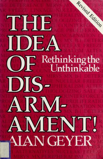 The idea of disarmament! by Alan F. Geyer